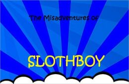 The Misadventures of Slothboy