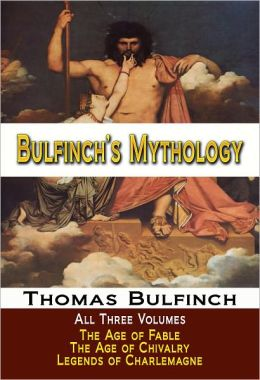 Bulfinch's Mythology - Age of Fable / Age of Chivalry / Legends of Charlemagne