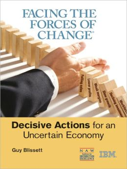 Facing the Forces of Change(R): Decisive Actions for an Uncertain Economy