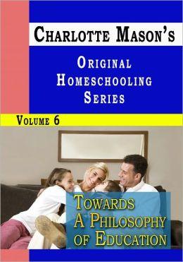 Charlotte Mason's Original Homeschooling Series Volume 6 - Towards A Philosophy of Education
