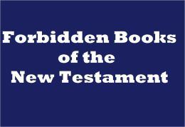 The Forbidden Books of The New Testament, Illustrated Edition