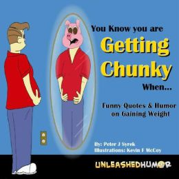 You Know you are Getting Chunky When...Funny Quotes & Humor on Gaining Weight