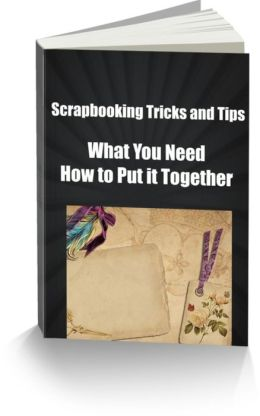 Scrapbooking Tricks and Tips What You Need-How to Put it Together