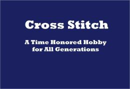 Cross Stitch: A Time Honored Hobby for All Generations