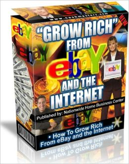 Grow Rich From eBay and The Internet
