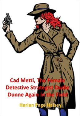 Cad Metti, The Female Detective Strategist Dudie Dunne Again in the Field w/Direct link technology (A Detective Classic)