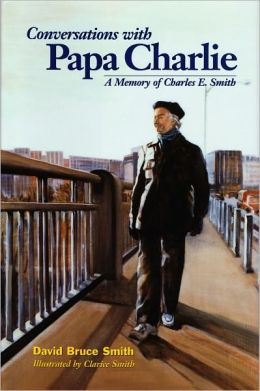 Conversations with Papa Charlie: A Memory of Charles E. Smith