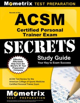 Secrets of the ACSM Certified Personal Trainer Exam Study Guide: ACSM Test Review for the American College of Sports Medicine Certified Personal Trainer Exam