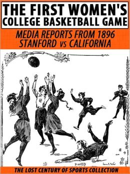 The First Women's College Basketball Game: Media Reports from 1896, Stanford vs. California