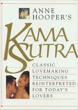 KAMA SUTRA-Classic Love Making Techniques Reinterpreted For Today's Lovers