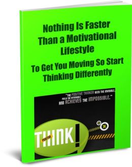 Nothing Is Faster Than a Motivational Lifestyle To Get You Moving So Start Thinking Differently