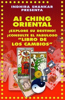 AI CHING ORIENTAL / ¡EXPLORE SU DESTINO! ¡CONSULTE EL FABULOSO LIBRO DE LOS CAMBIOS!