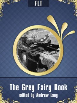 The Grey Fairy Book edited by Andrew Lang [New NOOK edition with best navigation & active TOC]