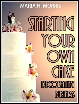Starting your own Cake Decorating Business