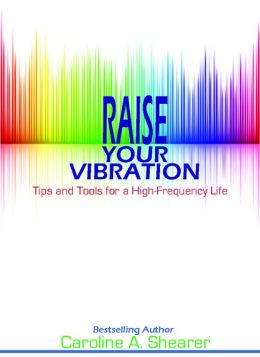 Raise Your Vibration: Tips and Tools for a High-Frequency Life, a min-e-book™