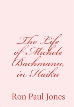 The Life of Michele Bachmann, in Haiku