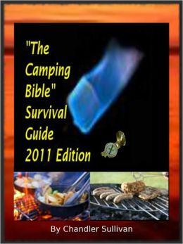 The Camping Bible Survival Guide;The Essential How To camping guide including a camping checklist and much more.