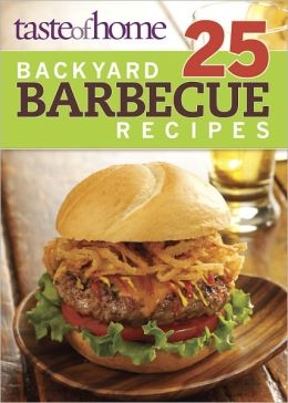 Taste of Home 25 Backyard Barbecue Recipes