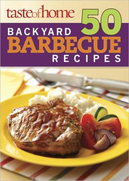 Taste of Home 50 Backyard Barbecue Recipes