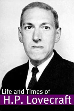 The Life and Times of H.P. Lovecraft