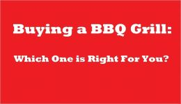 Buying a BBQ Grill: Which One is Right For You?