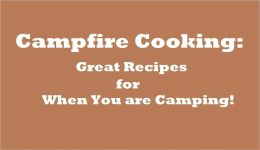 Campfire Cooking: Great Recipes for When You are Camping!