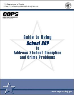 Guide to Using School COP to Address Student Discipline Problems and Crime Problems