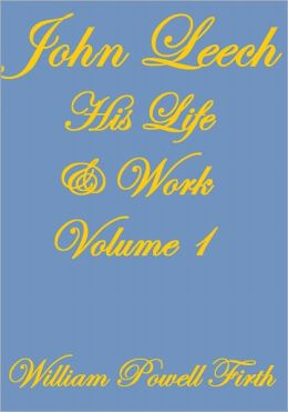 John Leech His Life and Work Volume I