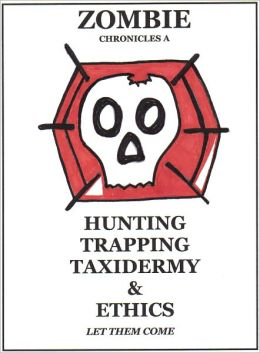 ZOMBIE HUNTING TRAPPING TAXIDERMY & ETHICS