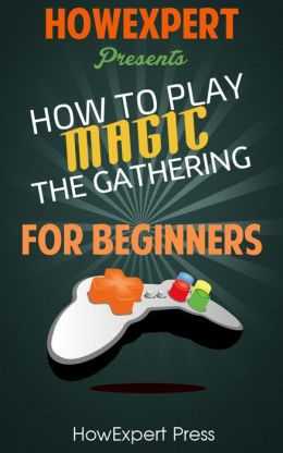 How To Play Magic The Gathering - Your Step-By-Step Guide To Playing Magic The Gathering