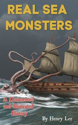 Real Sea Monsters: A Documented and Illustrated History