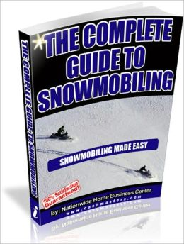 The Complete Guide to Snowmobiling