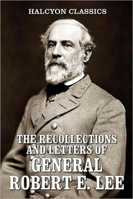 The Recollections and Letters of General Robert E. Lee
