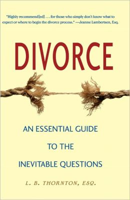 Divorce: An Essential Guide to the Inevitable Questions