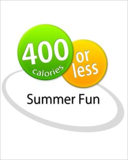 400 Calories or Less: Summer Fun Cookbook