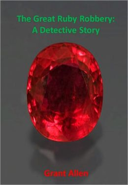 The Great Ruby Robbery: A Detective Story w/ Nook Direct Link Technology (A Classic Detective story)