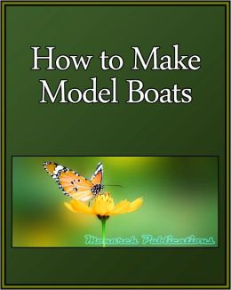 How to Make Model Boats: A Hobby Booklet