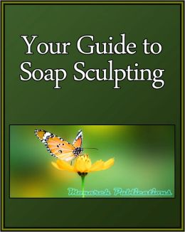Your Guide to Soap Sculpting