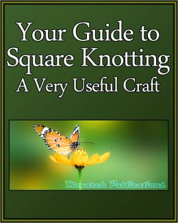 Your Guide to Square Knotting: A Very Useful Craft