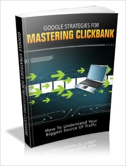 Google Strategies For Mastering Clickbank