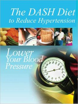 The DASH Diet to Reduce Hypertension: Lower Your Blood Pressure