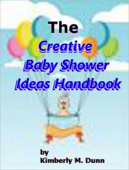 The Creative Baby Shower Ideas Handbook:Who Else wants to learn How to put on a creative baby shower from A-Z. covering all of these topics: