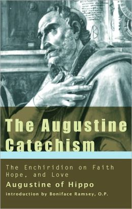 The Augustine Catechism: The Enchiridion on Faith, Hope and Charity