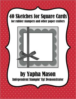 40 Sketches for Square Cards: Rubber Stampers and Paper Crafters