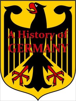 A History of Germany [Illustrated]