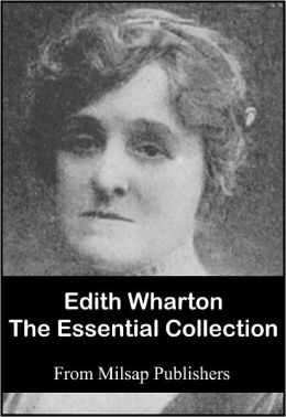 Edith Wharton: The Essential Collection (Nook Edition, includes Age of Innocence, House of Mirth, Ethan Frome, In Morocco, Summer, Touchstone, Custom of the Country, Short Fiction collections and more)