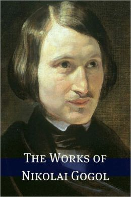 The Works of Nikolai Gogol (Annotated with Biography)