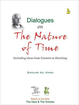 Dialogues On The Nature Of Time Including Ideas From Einstein To Hawking