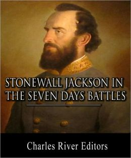 Stonewall Jackson at the Seven Days Battles: Account of the Battles from Life and Campaigns of Stonewall Jackson (Illustrated with TOC and Original Commentary)