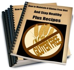 How to Maintain a Gluten Free Diet, and Stay Healthy-Plus Recipes